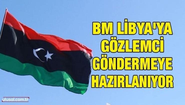 BM Libya'ya gözlemci göndermeye hazırlanıyor