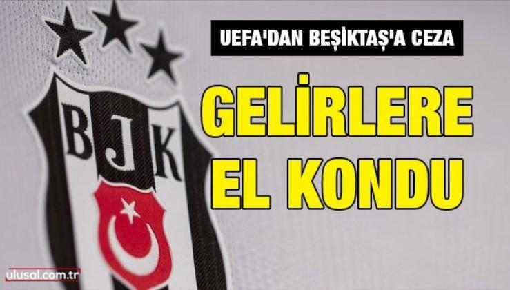 UEFA'dan Beşiktaş'a ceza: Gelirlere el kondu