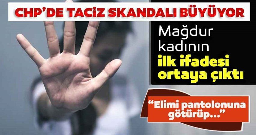 CHP'de taciz skandalı büyüyor! İfadeler ortaya çıktı: Elimi pantolonuna götürdü...