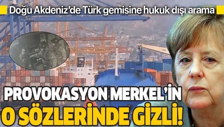 Doğu Akdeniz'deki skandalın perde arkası Merkel'in o sözlerinde gizli!