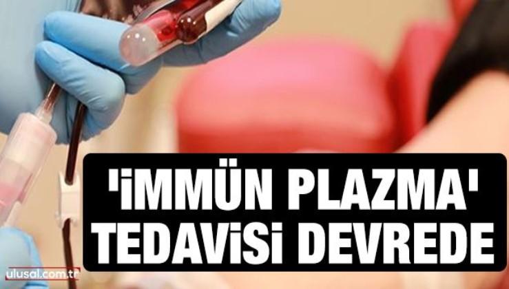 Koronavirüse karşı 'immün plazma' tedavisi devrede
