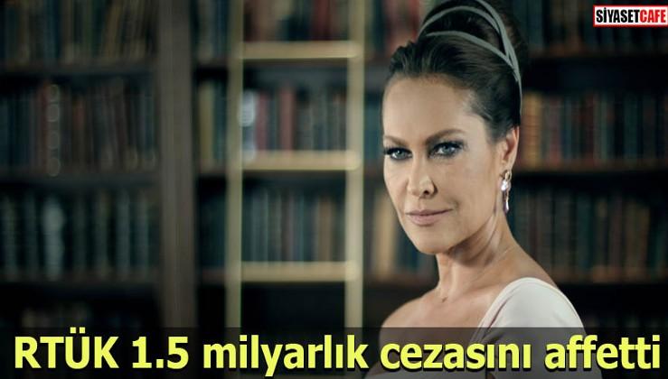 RTÜK 1.5 milyarlık cezasını affetti