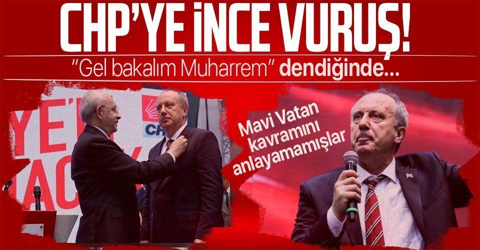 Muharrem İnce CHP'ye sert sözlerle yüklendi: Mavi Vatan kavramını anlayamamışlar