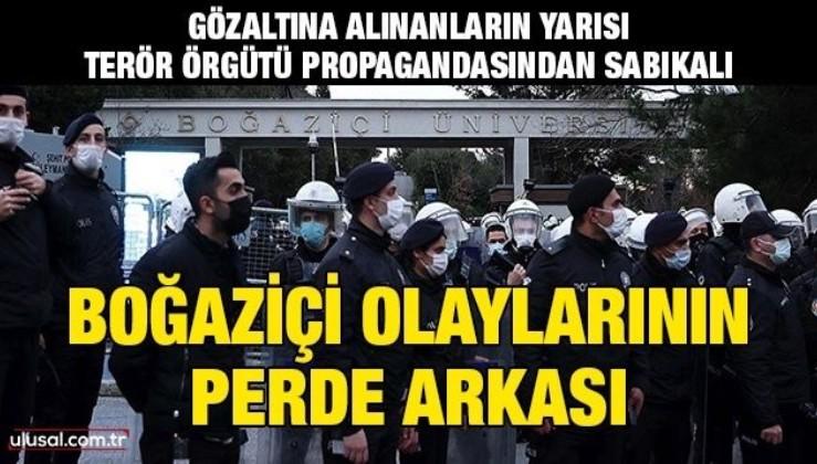Boğaziçi olaylarının perde arkası: Gözaltına alınanların yarısını terör örgütü propagandasından sabıkalı