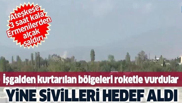 Son dakika: Ateşkese 3 saat kala Ermenistan'dan alçak saldırı: Sivilleri vurmaya devam ediyorlar