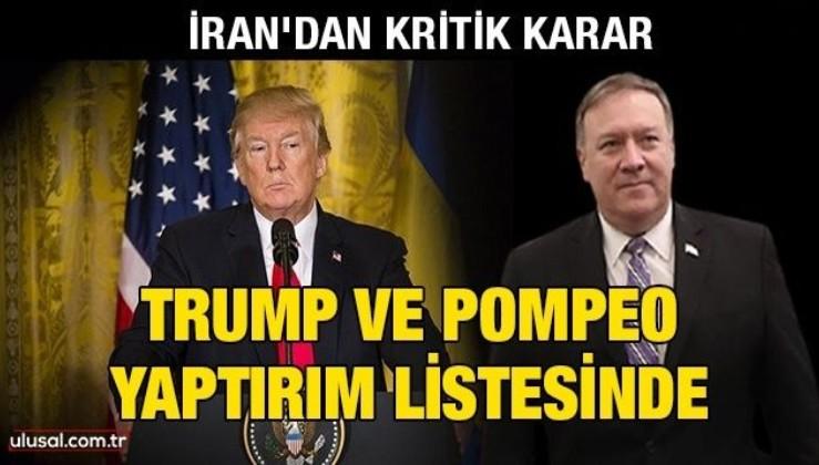 İran'dan kritik karar: Trump ve Pompeo yaptırım listesinde