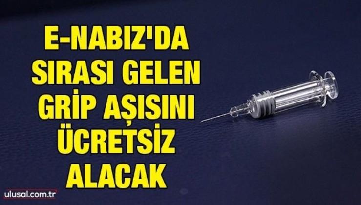 e-Nabız'da sırası gelen grip aşısını ücretsiz alacak
