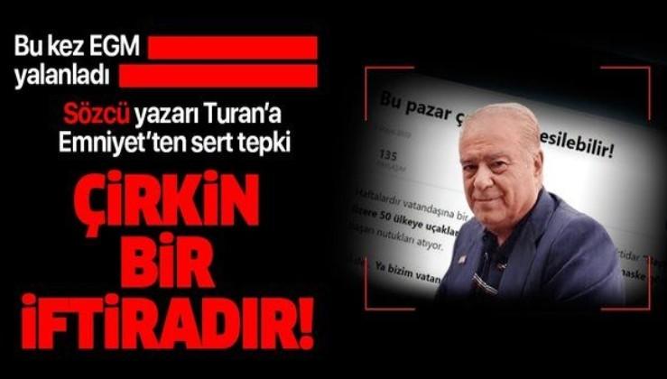 Emniyet Genel Müdürlüğünden Sözcü yazarı Rahmi Turan'ın yalanına sert tepki