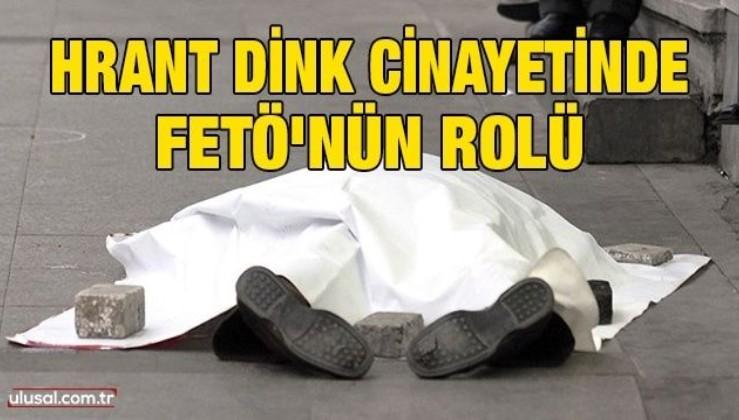 Hrant Dink cinayetinde FETÖ'nün rolü