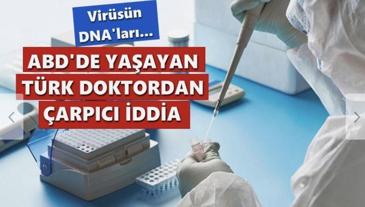 ABD'de yaşayan Türk doktordan koronavirüsle ilgili çarpıcı iddia! Virüsün DNA'ları…