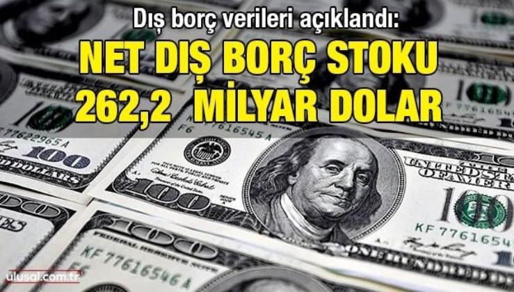 Dış borç verileri açıklandı: Net dış borç stoku 262,2 milyar dolar
