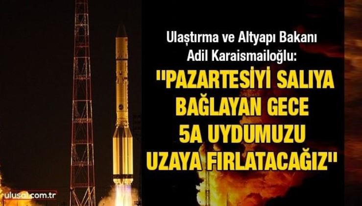 Ulaştırma ve Altyapı Bakanı Adil Karaismailoğlu: ''Pazartesiyi salıya bağlayan gece 5A uydumuzu uzaya fırlatacağız''