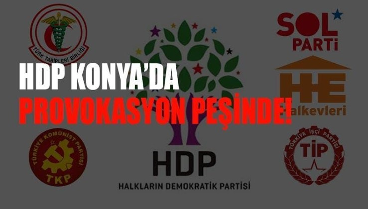 HDP Konya'da kışkırtma peşinde!