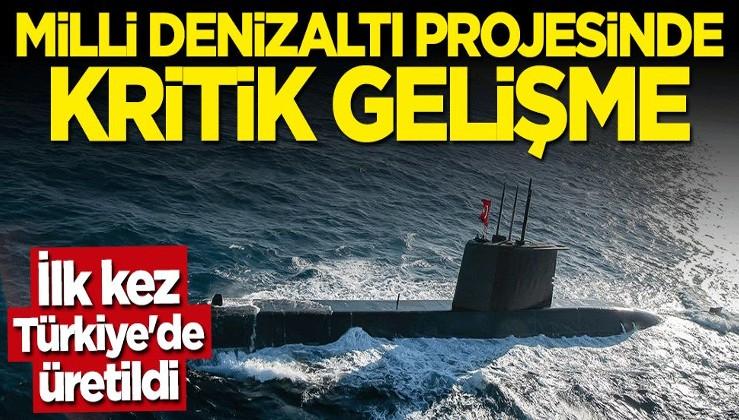 """""""Reis Sınıfı Denizaltı"""" projesinde kritik gelişme! İlk kez Türkiye'de üretildi"""