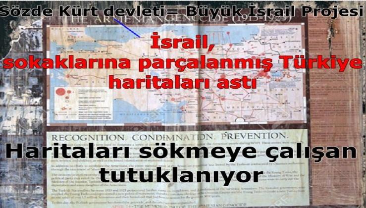İsrail,  sokaklarına parçalanmış Türkiye  haritaları astı