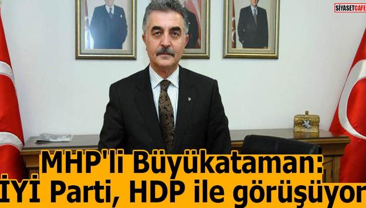 MHP'li Büyükataman: İYİ Parti, HDP ile görüşüyor