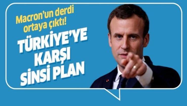 Macron'un derdi belli oldu! Türkiye'ye karşı sinsi plan.