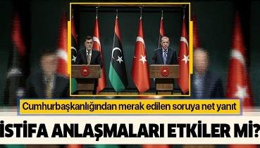 Serrac'ın istifası Libya ile yapılan anlaşmaları etkiler mi? Cumhurbaşkanlığı'ndan flaş açıklama