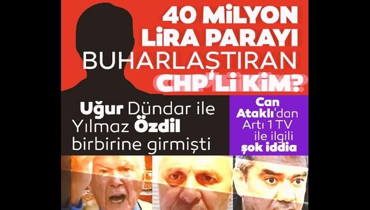 Can Ataklı'dan Artı 1 TV ile ilgili şok iddia: 40 milyon TL'yi buharlaştıran CHP'li kim?