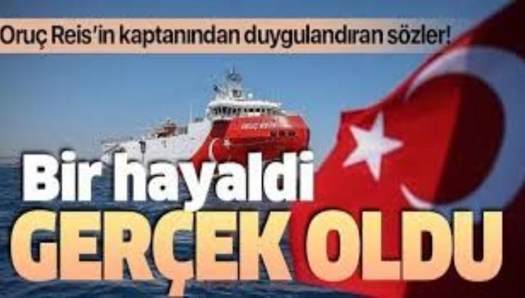 Oruç Reis'in kaptanı ilk kez konuştu: Bir hayaldi gerçek oldu!