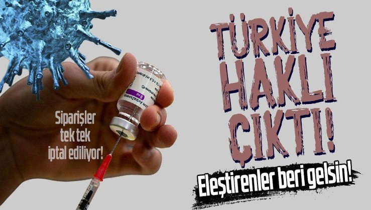 Türkiye haklı çıktı! Ülkeler peş peşe AstraZeneca aşısı siparişlerini iptal ediyor!