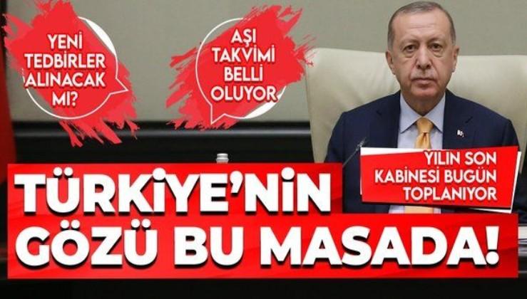 SON DAKİKA: Yılın son Kabine Toplantısı Erdoğan liderliğinde bugün toplanacak! Yeni tedbirler alınacak mı?
