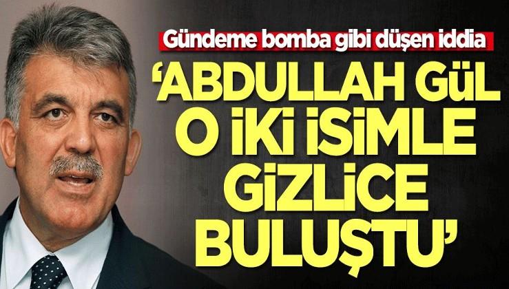 Gündeme bomba gibi düşen iddia: Abdullah Gül o iki isimle gizlice bir araya geldi