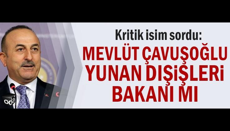 Kritik isim sordu: Mevlüt Çavuşoğlu Yunan Dışişleri Bakanı mı