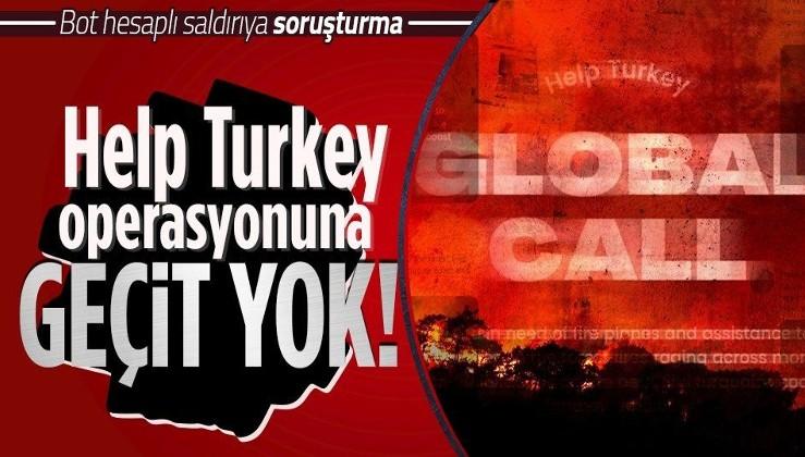 Son dakika: Yangınlar üzerinden Türkiye'yi karalama kampanyasına dönüşen 'HelpTurkey'e soruşturma