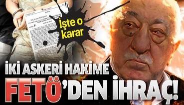 FETÖ'cü iki askeri hakim Cihan Osman Çelik ve Doğan Turan meslekten ihraç edildi