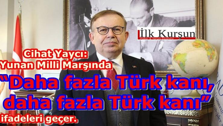 """Cihat Yaycı: Yunan Milli Marşında """"Daha fazla Türk kanı, daha fazla Türk kanı"""" ifadeleri geçer."""