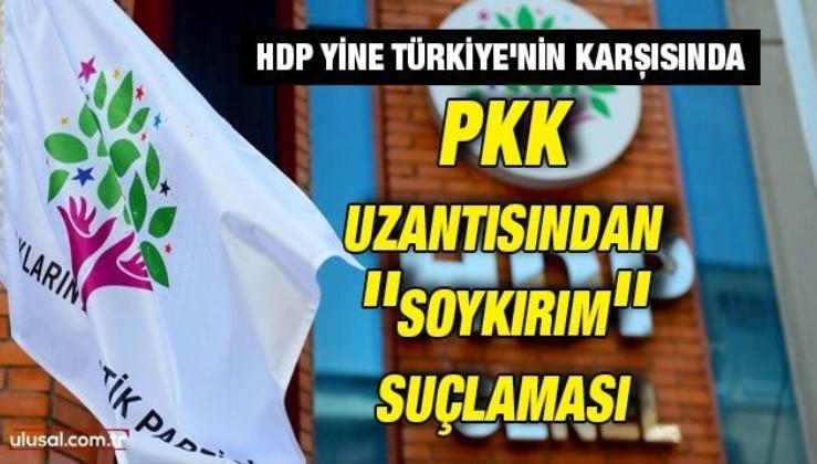 HDP yine Türkiye'nin karşısında: PKK uzantısından ''soykırım'' suçlaması