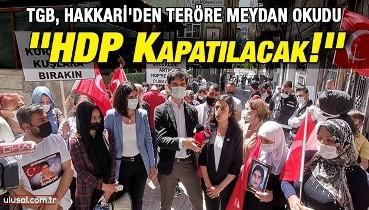 TGB, Hakkari'den teröre meydan okudu: ''HDP Kapatılacak!''