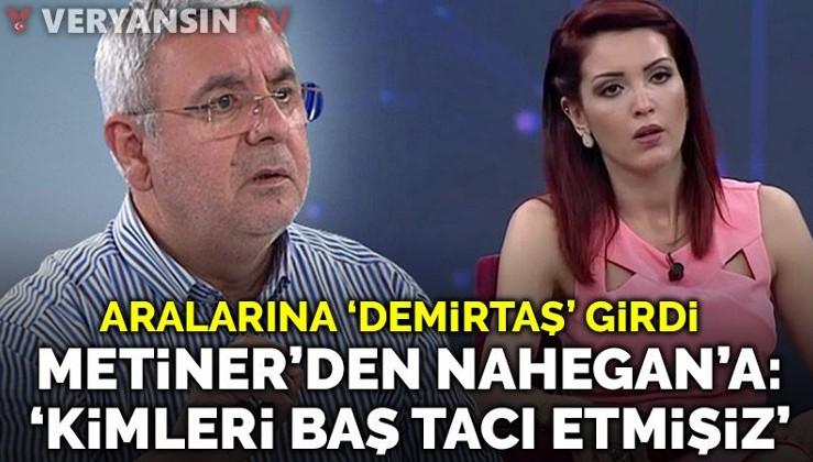 Mehmet Metiner'den Nagehan Alçı'ya sert sözler