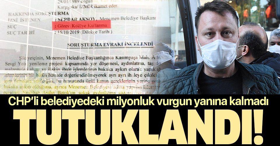 SON DAKİKA: CHP'li Menemen Belediye Başkanı Serdar Aksoy tutuklandı