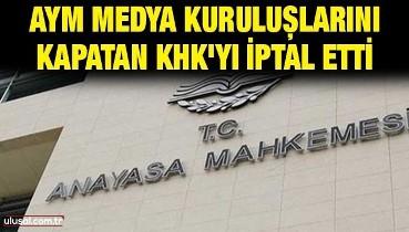 AYM, FETÖ ve PKK'nın medya kuruluşlarını kapatan KHK'yı iptal etti