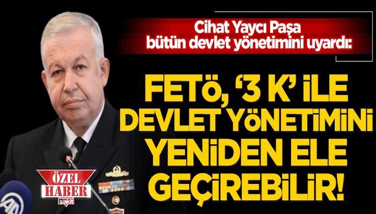 Cihat Yaycı Paşa'dan FETÖ uyarısı: 'Üç K' ile devletin yönetimini yine sistematik bir şekilde ele geçirebilir!