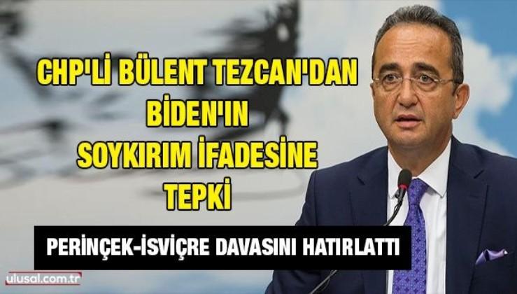 CHP'li Bülent Tezcan'dan Biden'ın soykırım ifadesine tepki: Perinçek-İsviçre davasını hatırlattı