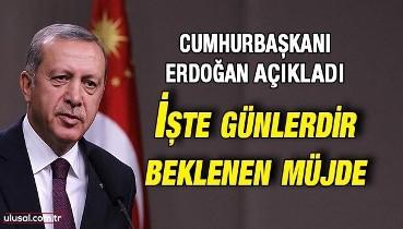 Cumhurbaşkanı Erdoğan açıkladı: İşte günlerdir beklenen müjde