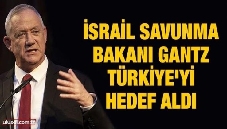İsrail Savunma Bakanı Gantz, Türkiye'yi hedef aldı
