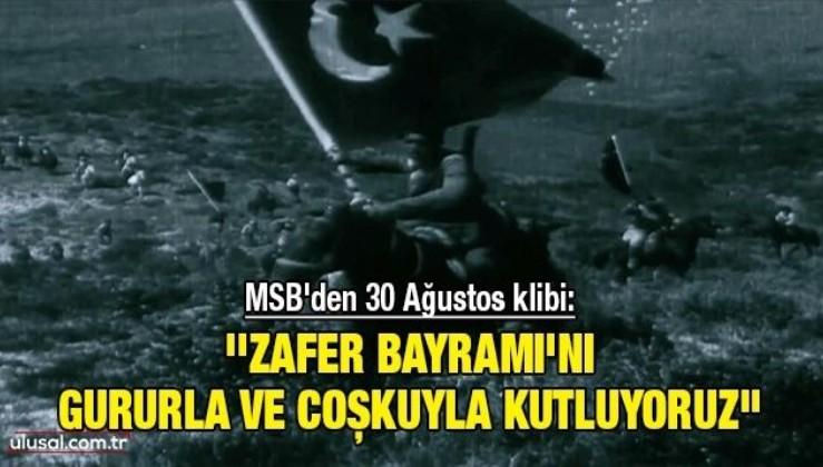 MSB'den 30 Ağustos klibi: ''Zafer Bayramı'nı gururla ve coşkuyla kutluyoruz''