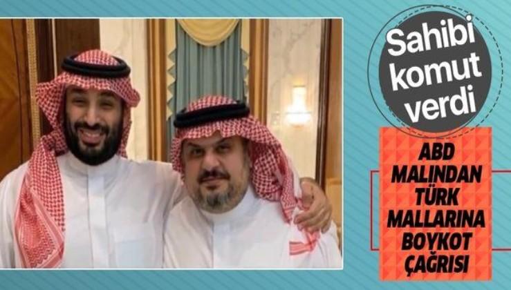 ABD kuklası Suudi Prens'ten skandal çağrı: Türk mallarını boykot edin