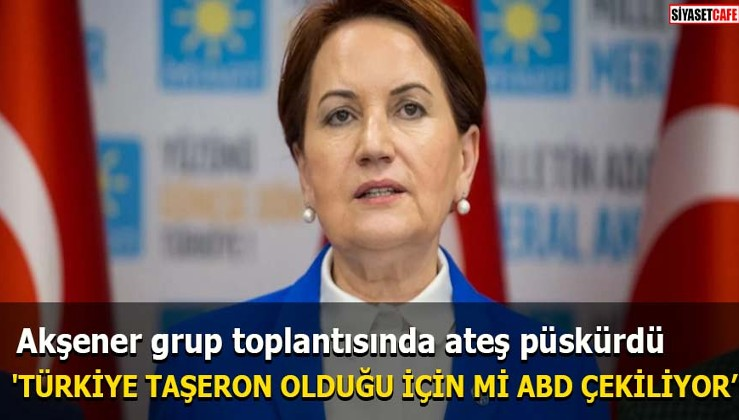 Akşener: 'Türkiye taşeron olduğu için mi ABD çekiliyor'