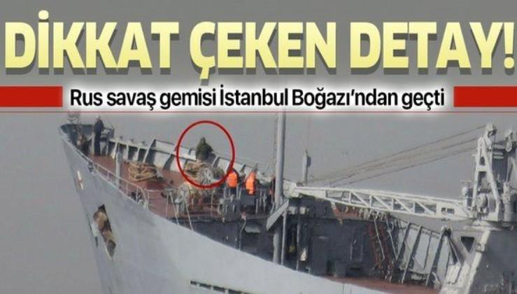 Son dakika: Rus savaş gemisi Capatob İstanbul Boğazı'ndan geçti!