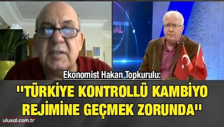 Ekonomide çözüm ne olacak? Ekonomist Hakan Topkurulu: ''Türkiye kontrollü kambiyo rejimine geçmek zorunda''