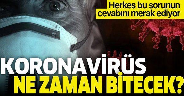 Herkes bu sorunun cevabını merak ediyor! Koronavirüs ne zaman bitecek?