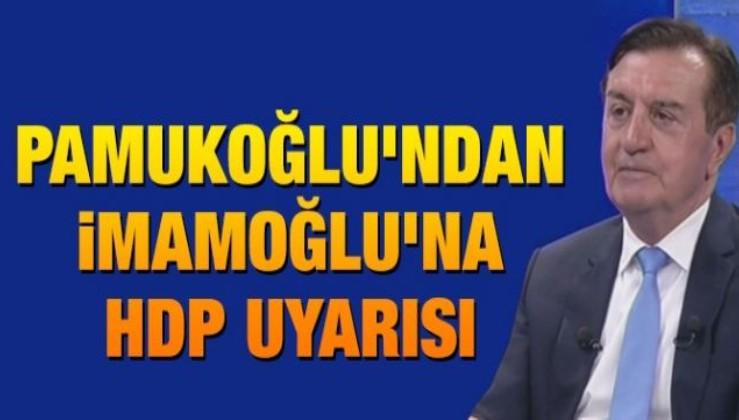 Osman Pamukoğlu'ndan İmamoğlu'na HDP uyarısı