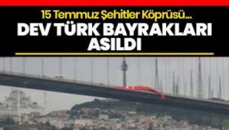 Son dakika: 15 Temmuz Şehitler Köprüsü'ne dev Türk bayrakları asıldı