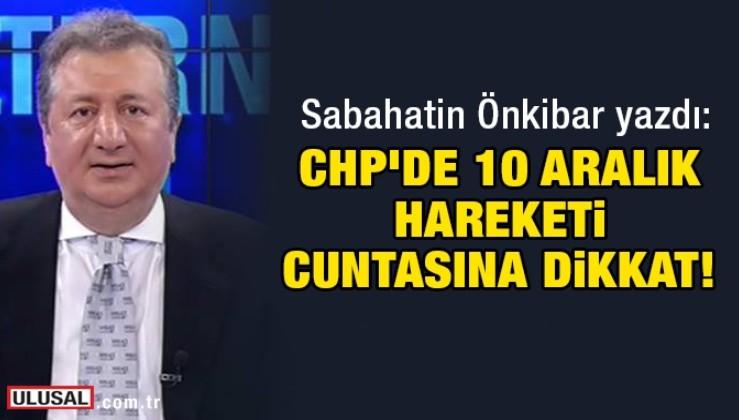CHP'de 10 Aralık Hareketi cuntasına dikkat!