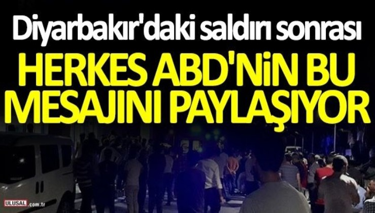 Diyarbakır'daki terör saldırısı sonrası herkes ABD'nin bu mesajını paylaşıyor